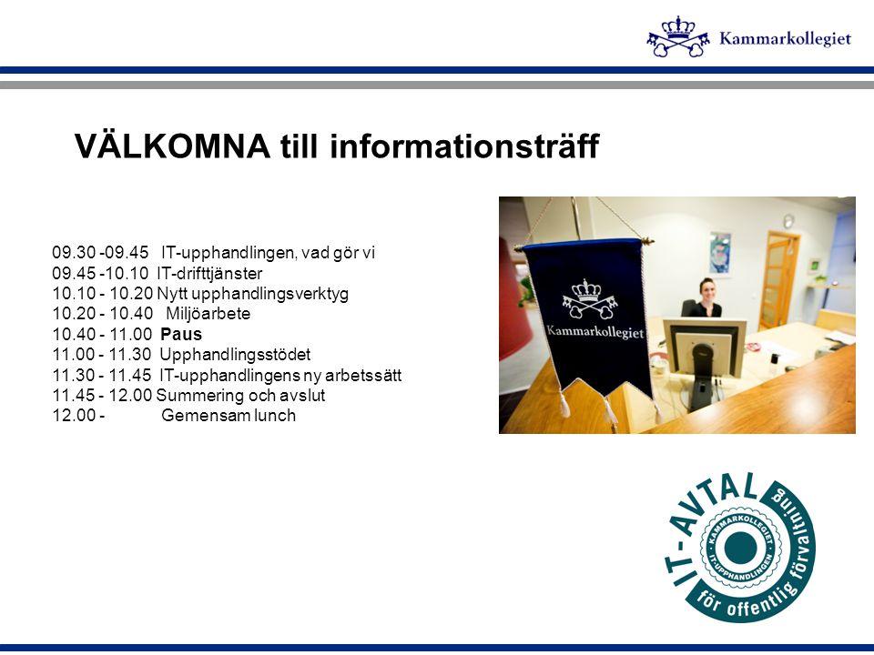 VÄLKOMNA till informationsträff 09.30 -09.45 IT-upphandlingen, vad gör vi 09.45 -10.10 IT-drifttjänster 10.10 - 10.20 Nytt upphandlingsverktyg 10.20 -
