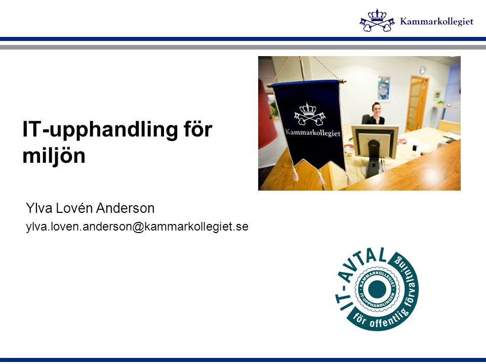 IT-upphandling för miljön Ylva Lovén Anderson ylva.loven.anderson@kammarkollegiet.se