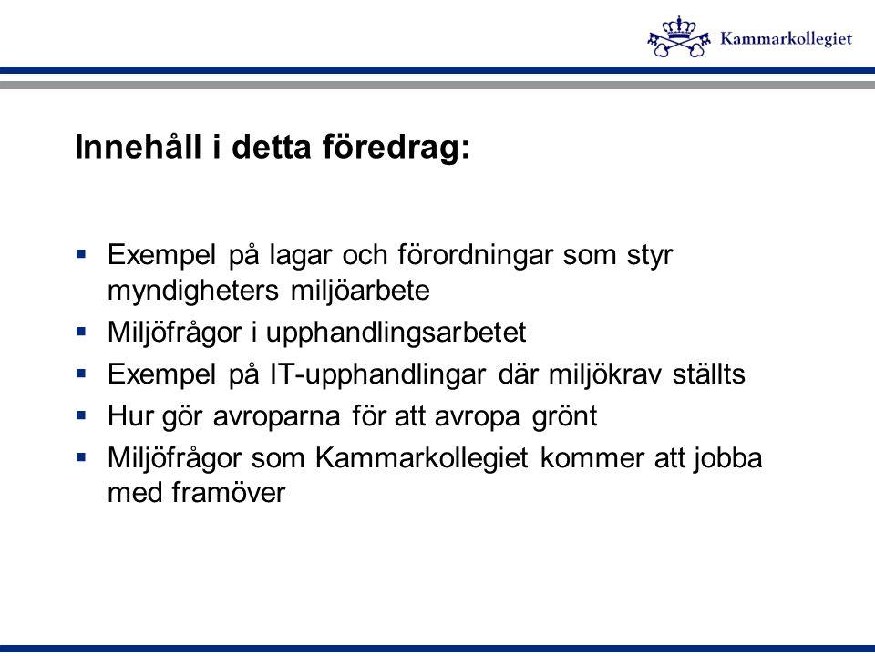 Innehåll i detta föredrag:  Exempel på lagar och förordningar som styr myndigheters miljöarbete  Miljöfrågor i upphandlingsarbetet  Exempel på IT-u