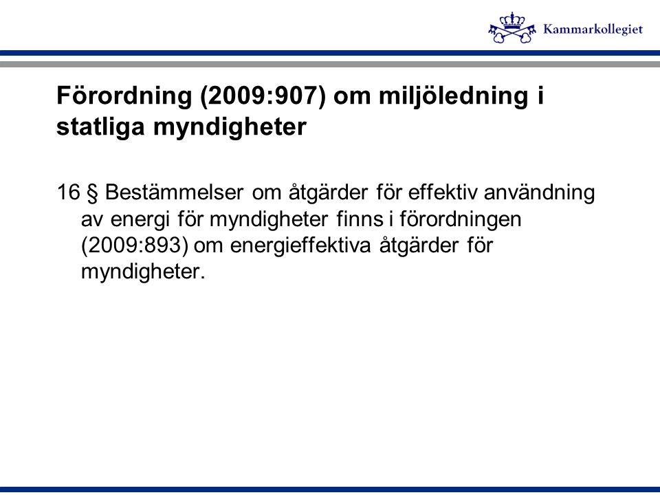 Förordning (2009:907) om miljöledning i statliga myndigheter 16 § Bestämmelser om åtgärder för effektiv användning av energi för myndigheter finns i f