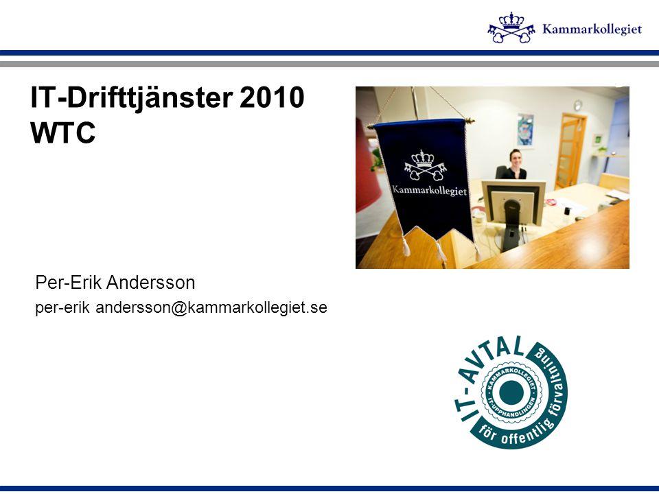IT-Drifttjänster 2010 WTC Per-Erik Andersson per-erik andersson@kammarkollegiet.se