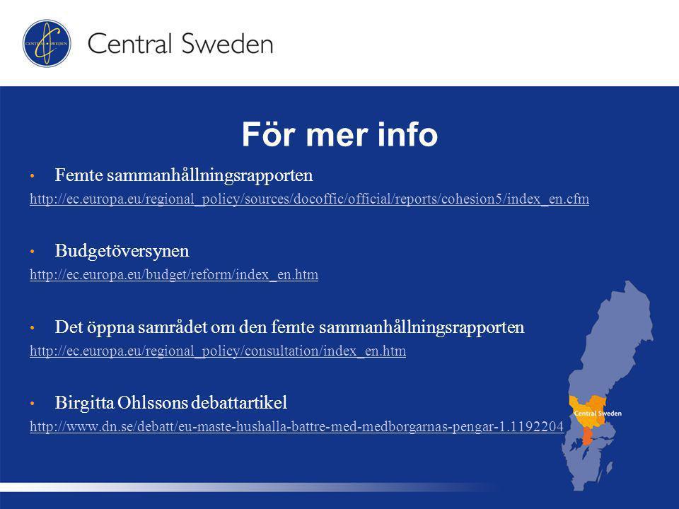 För mer info Femte sammanhållningsrapporten http://ec.europa.eu/regional_policy/sources/docoffic/official/reports/cohesion5/index_en.cfm Budgetöversynen http://ec.europa.eu/budget/reform/index_en.htm Det öppna samrådet om den femte sammanhållningsrapporten http://ec.europa.eu/regional_policy/consultation/index_en.htm Birgitta Ohlssons debattartikel http://www.dn.se/debatt/eu-maste-hushalla-battre-med-medborgarnas-pengar-1.1192204