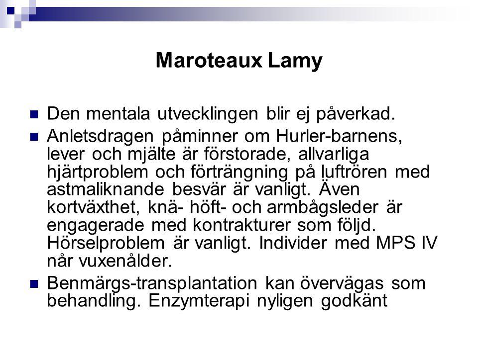 Maroteaux Lamy Den mentala utvecklingen blir ej påverkad. Anletsdragen påminner om Hurler-barnens, lever och mjälte är förstorade, allvarliga hjärtpro