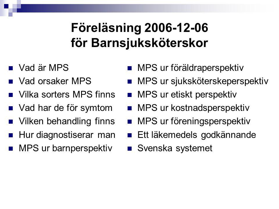 Föreläsning 2006-12-06 för Barnsjuksköterskor Vad är MPS Vad orsaker MPS Vilka sorters MPS finns Vad har de för symtom Vilken behandling finns Hur dia