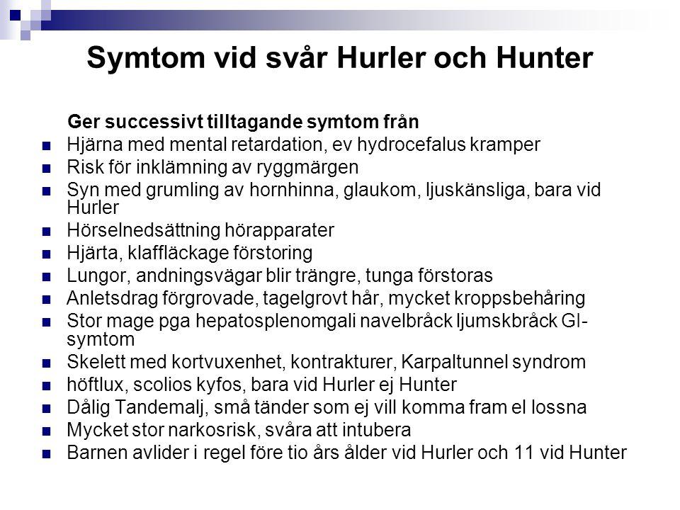 Symtom vid svår Hurler och Hunter Ger successivt tilltagande symtom från Hjärna med mental retardation, ev hydrocefalus kramper Risk för inklämning av