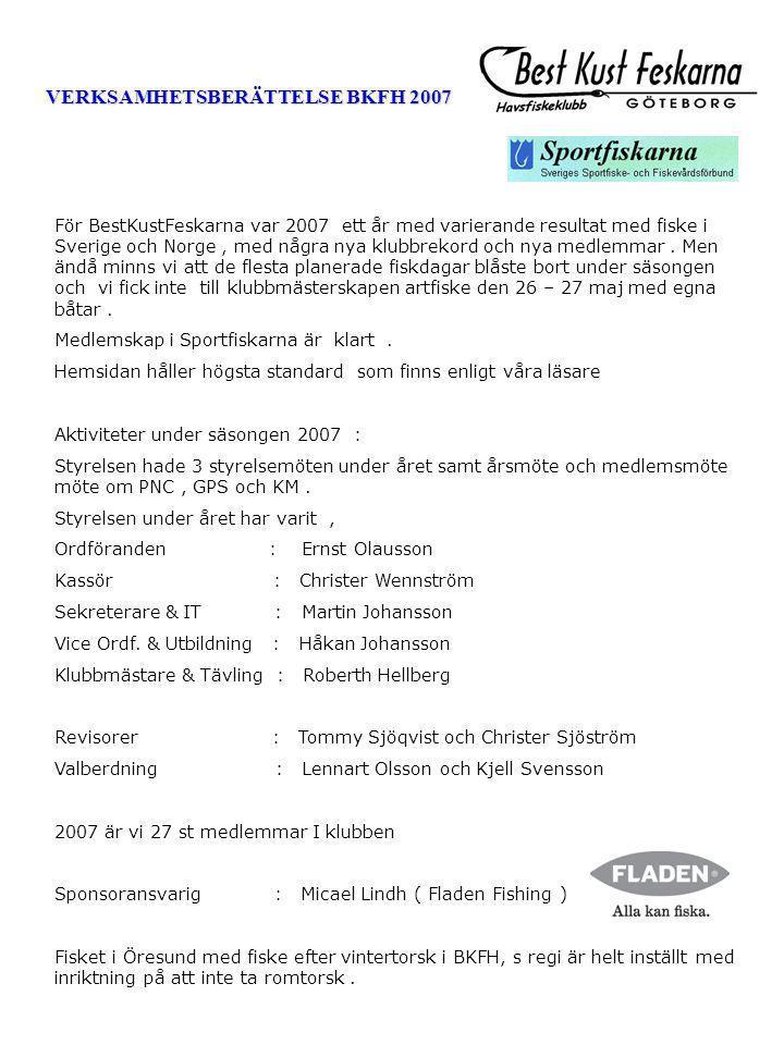 VERKSAMHETSBERÄTTELSE BKFH 2007 För BestKustFeskarna var 2007 ett år med varierande resultat med fiske i Sverige och Norge, med några nya klubbrekord och nya medlemmar.