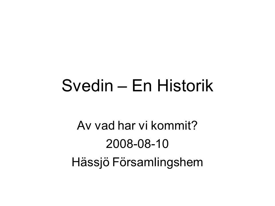 Svedin – En Historik Av vad har vi kommit? 2008-08-10 Hässjö Församlingshem