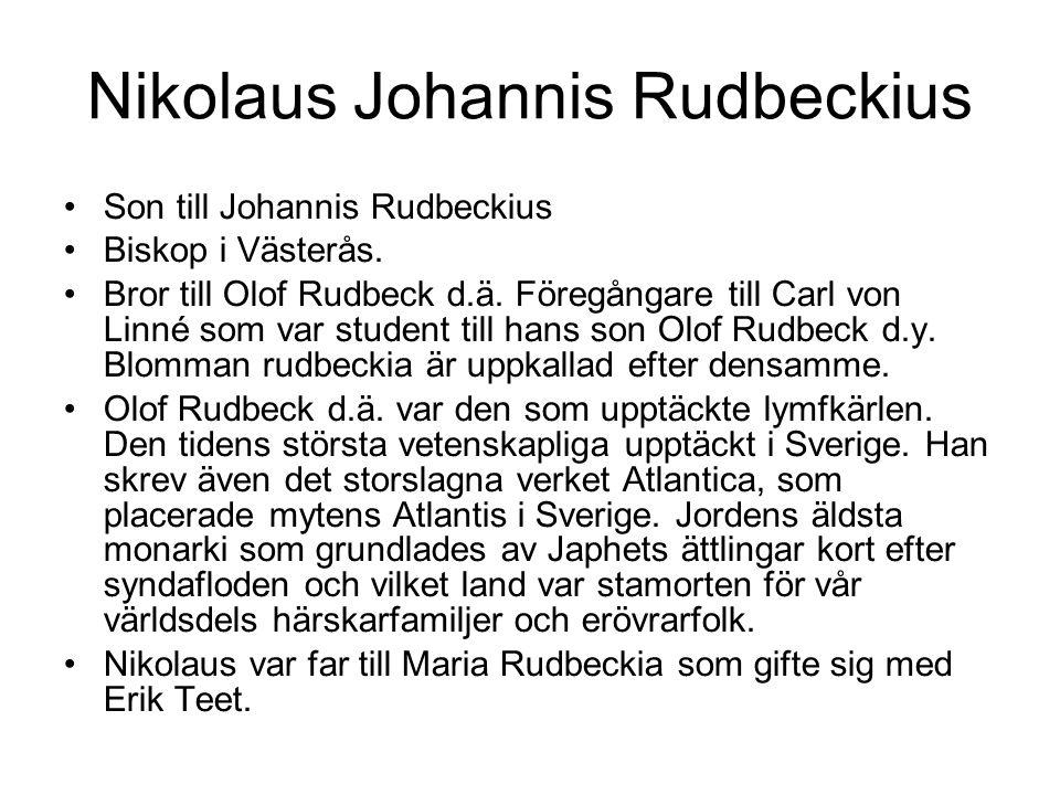 Nikolaus Johannis Rudbeckius Son till Johannis Rudbeckius Biskop i Västerås. Bror till Olof Rudbeck d.ä. Föregångare till Carl von Linné som var stude