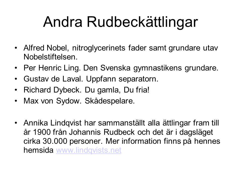 Andra Rudbeckättlingar Alfred Nobel, nitroglycerinets fader samt grundare utav Nobelstiftelsen. Per Henric Ling. Den Svenska gymnastikens grundare. Gu