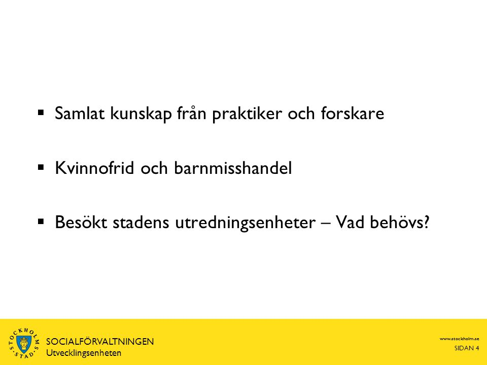 www.stockholm.se SIDAN 5 SOCIALFÖRVALTNINGEN Utvecklingsenheten Barn är trygga under utredningen Insats S OCIALTJÄNSTEN Signs-of-Safety Insatsen anpassas utifrån barnets behov Risk- och skyddsbedömning Anmälan Motivera till insats Barnahus Polisen S AMVERKAN Fler anmäler vid misstanke Familjerätten Nätverk Utredning