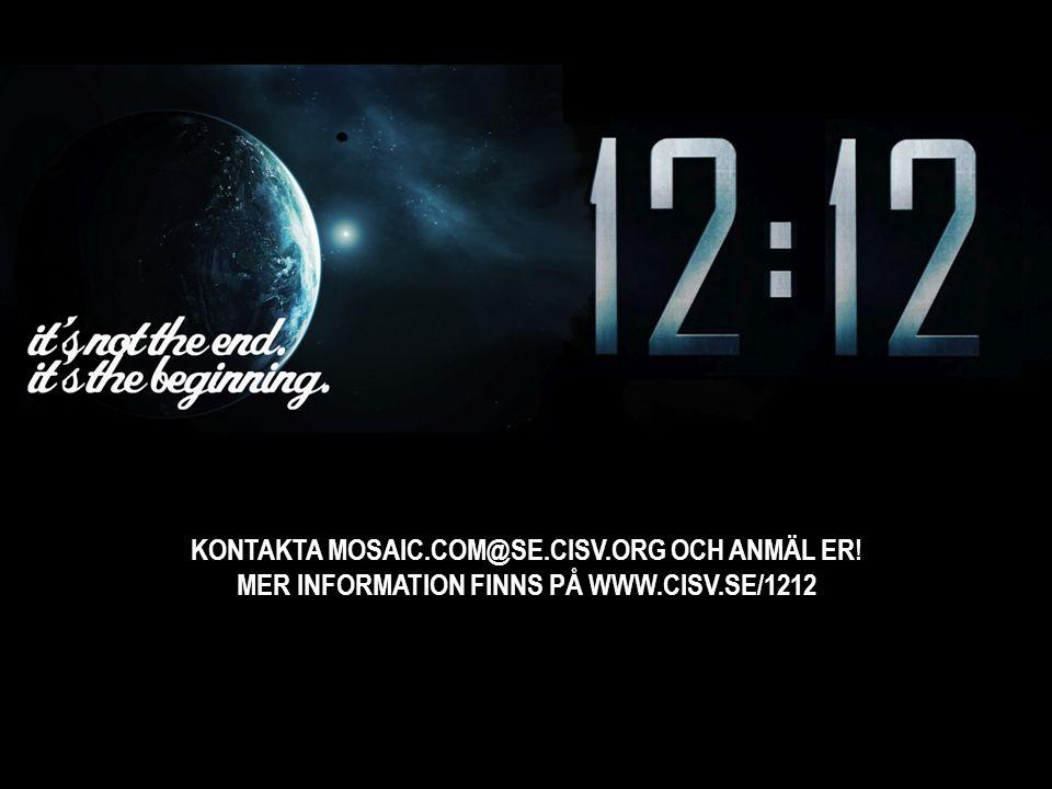 KONTAKTA MOSAIC.COM@SE.CISV.ORG OCH ANMÄL ER! MER INFORMATION FINNS PÅ WWW.CISV.SE/1212