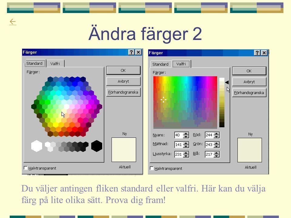  Ändra färger 2 Du väljer antingen fliken standard eller valfri. Här kan du välja färg på lite olika sätt. Prova dig fram!