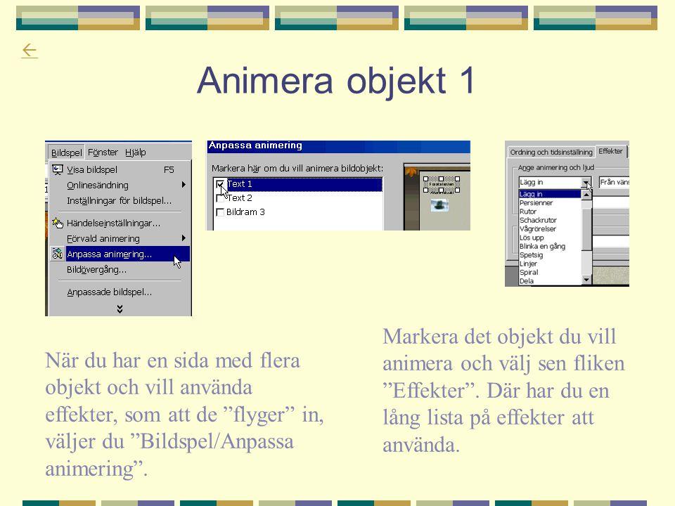 """ Animera objekt 1 När du har en sida med flera objekt och vill använda effekter, som att de """"flyger"""" in, väljer du """"Bildspel/Anpassa animering"""". Mark"""