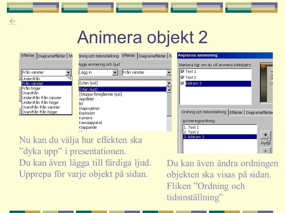 """ Animera objekt 2 Nu kan du välja hur effekten ska """"dyka upp"""" i presentationen. Du kan även lägga till färdiga ljud. Upprepa för varje objekt på sida"""