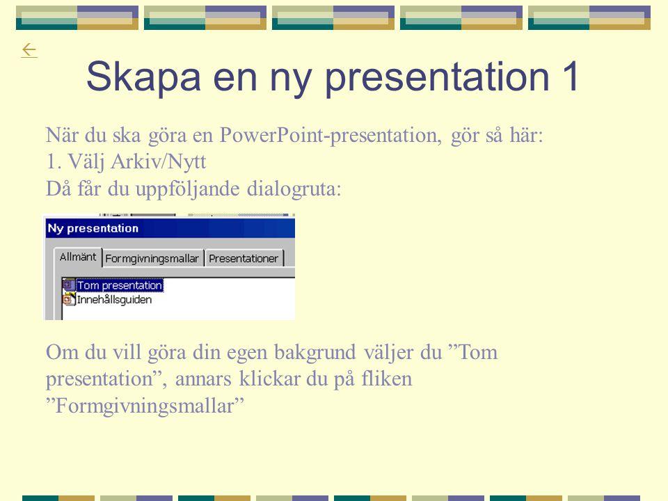  Skapa en ny presentation 1 När du ska göra en PowerPoint-presentation, gör så här: 1. Välj Arkiv/Nytt Då får du uppföljande dialogruta: Om du vill g
