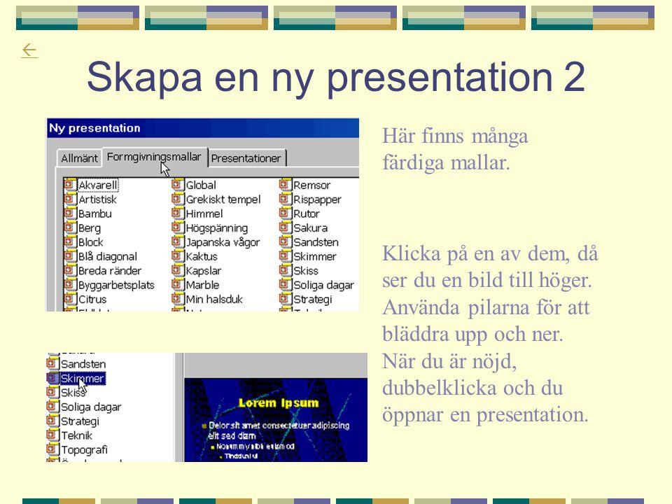  Skapa en ny presentation 2 Här finns många färdiga mallar. Klicka på en av dem, då ser du en bild till höger. Använda pilarna för att bläddra upp oc