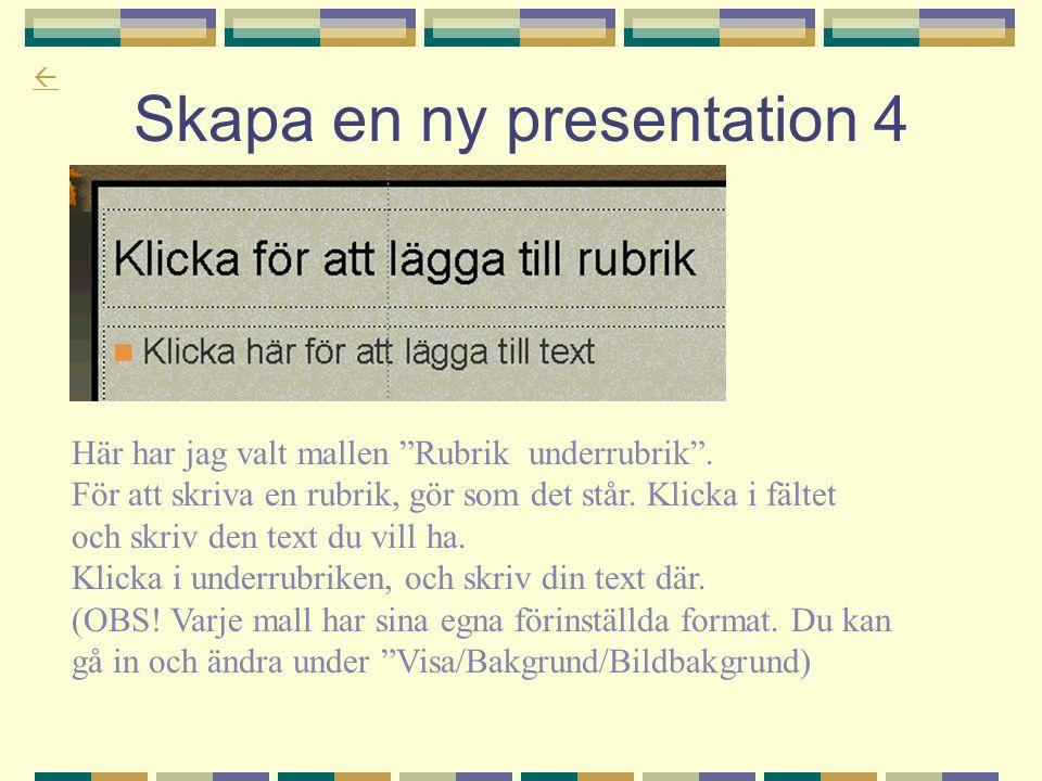 """ Skapa en ny presentation 4 Här har jag valt mallen """"Rubrik underrubrik"""". För att skriva en rubrik, gör som det står. Klicka i fältet och skriv den t"""