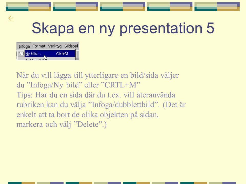 """ Skapa en ny presentation 5 När du vill lägga till ytterligare en bild/sida väljer du """"Infoga/Ny bild"""" eller """"CRTL+M"""" Tips: Har du en sida där du t.e"""