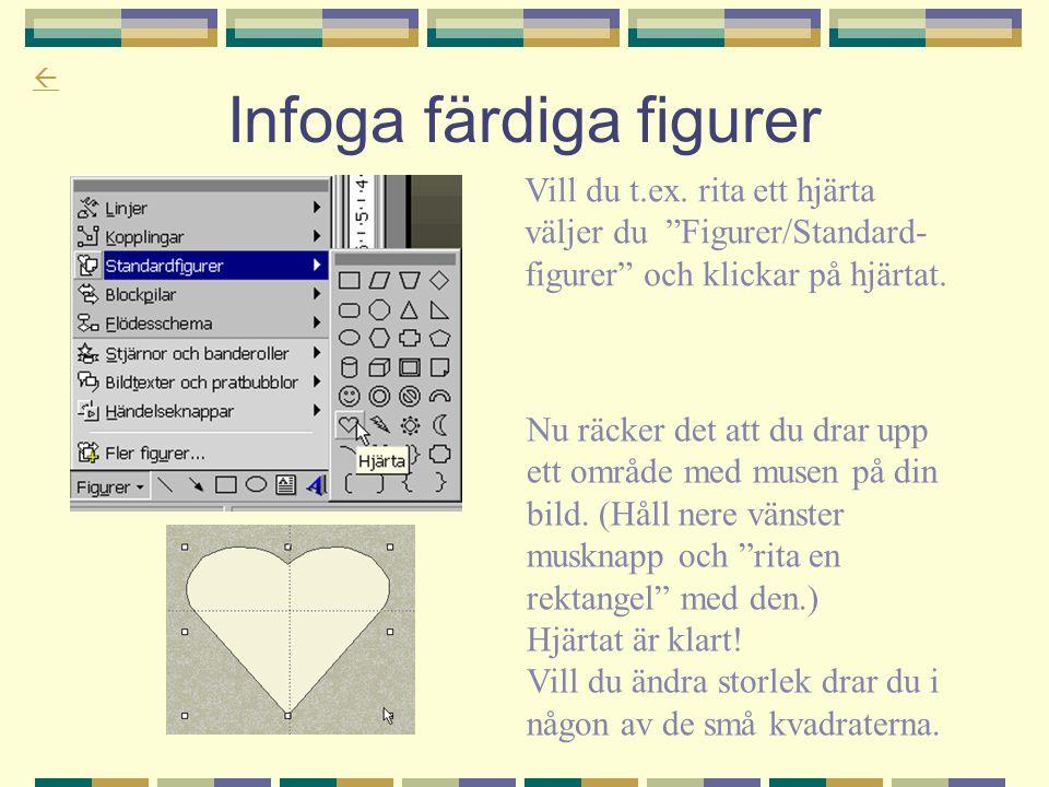 """ Infoga färdiga figurer Vill du t.ex. rita ett hjärta väljer du """"Figurer/Standard- figurer"""" och klickar på hjärtat. Nu räcker det att du drar upp ett"""