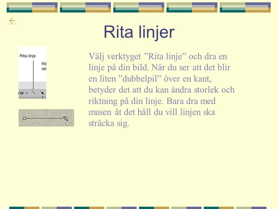 """ Rita linjer Välj verktyget """"Rita linje"""" och dra en linje på din bild. När du ser att det blir en liten """"dubbelpil"""" över en kant, betyder det att du"""