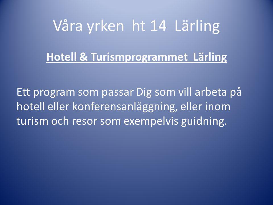 Våra yrken ht 14 Lärling Hotell & Turismprogrammet Lärling Ett program som passar Dig som vill arbeta på hotell eller konferensanläggning, eller inom