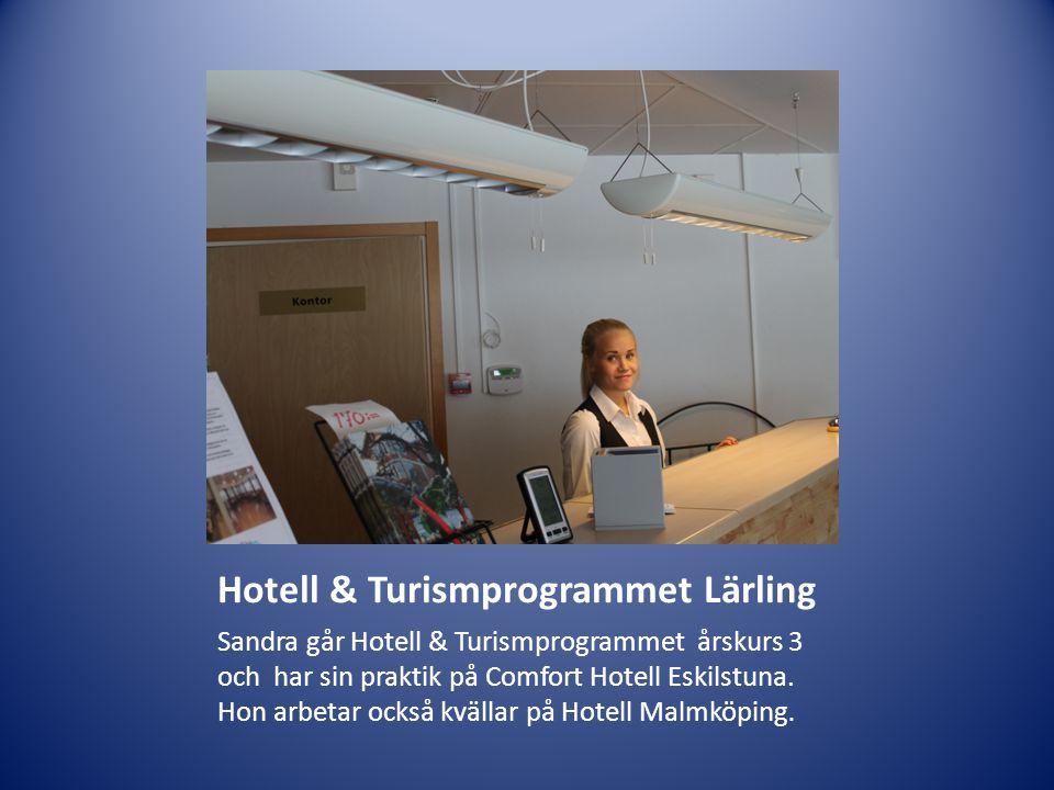 Hotell & Turismprogrammet Lärling Sandra går Hotell & Turismprogrammet årskurs 3 och har sin praktik på Comfort Hotell Eskilstuna. Hon arbetar också k