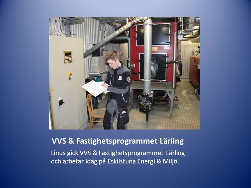 VVS & Fastighetsprogrammet Lärling Linus gick VVS & Fastighetsprogrammet Lärling och arbetar idag på Eskilstuna Energi & Miljö.