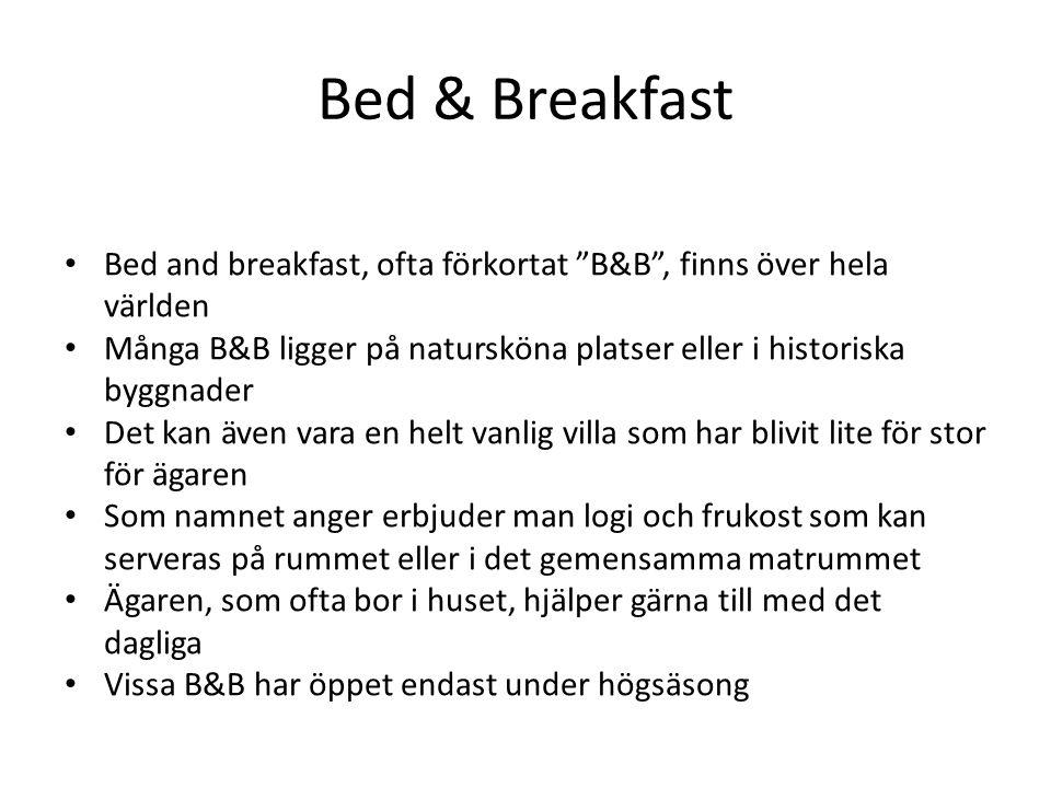 """Bed and breakfast, ofta förkortat """"B&B"""", finns över hela världen Många B&B ligger på natursköna platser eller i historiska byggnader Det kan även vara"""