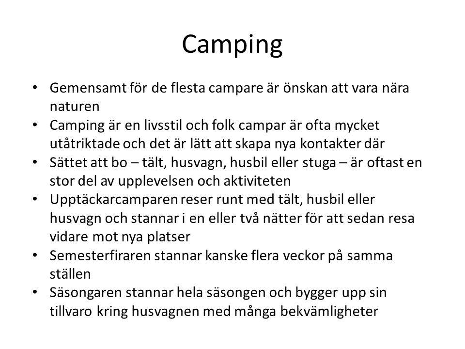 Camping Gemensamt för de flesta campare är önskan att vara nära naturen Camping är en livsstil och folk campar är ofta mycket utåtriktade och det är l