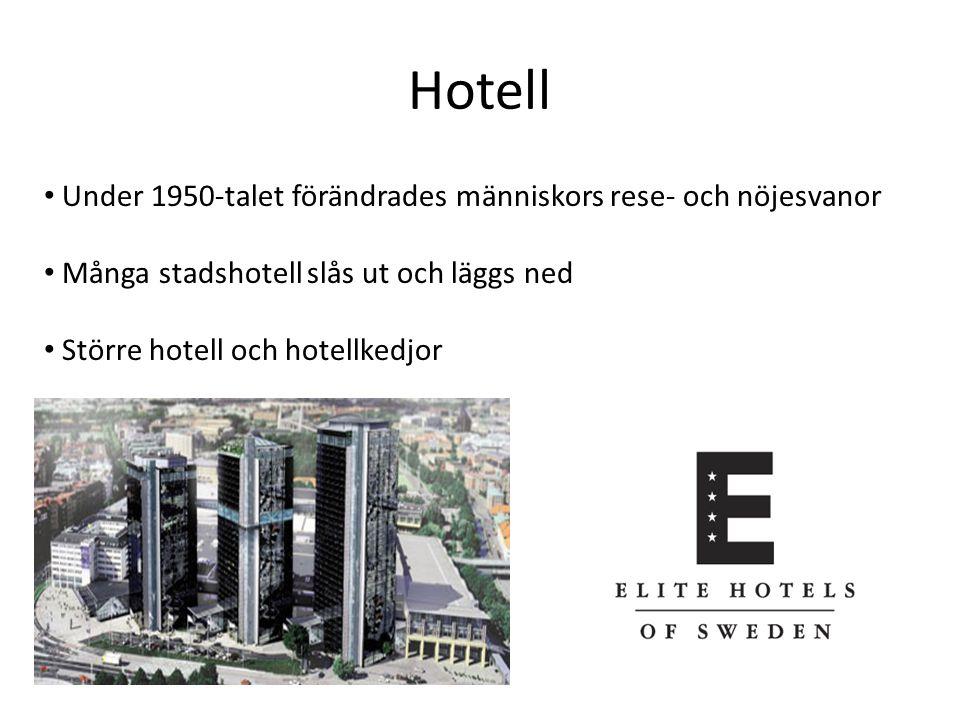 Under 1950-talet förändrades människors rese- och nöjesvanor Många stadshotell slås ut och läggs ned Större hotell och hotellkedjor Hotell