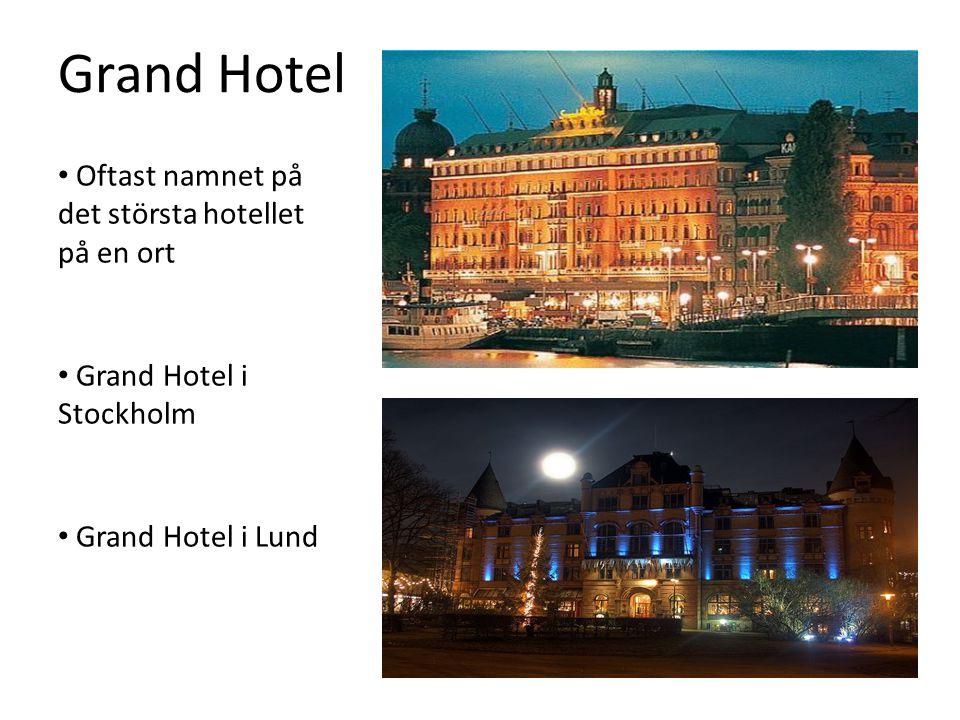 Grand Hotel Oftast namnet på det största hotellet på en ort Grand Hotel i Stockholm Grand Hotel i Lund