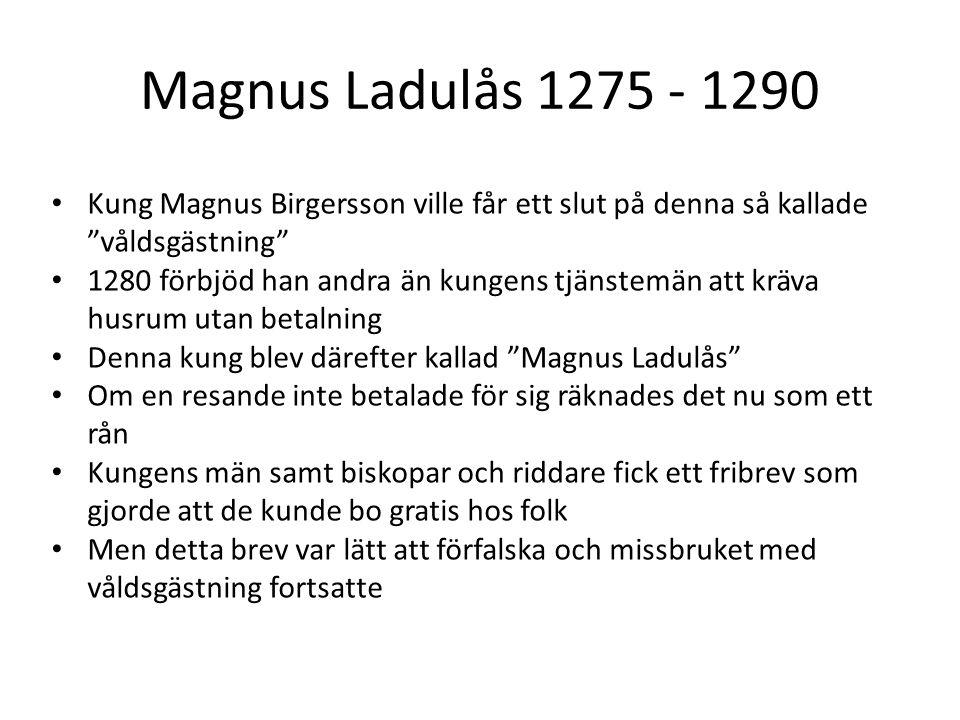 """Magnus Ladulås 1275 - 1290 Kung Magnus Birgersson ville får ett slut på denna så kallade """"våldsgästning"""" 1280 förbjöd han andra än kungens tjänstemän"""