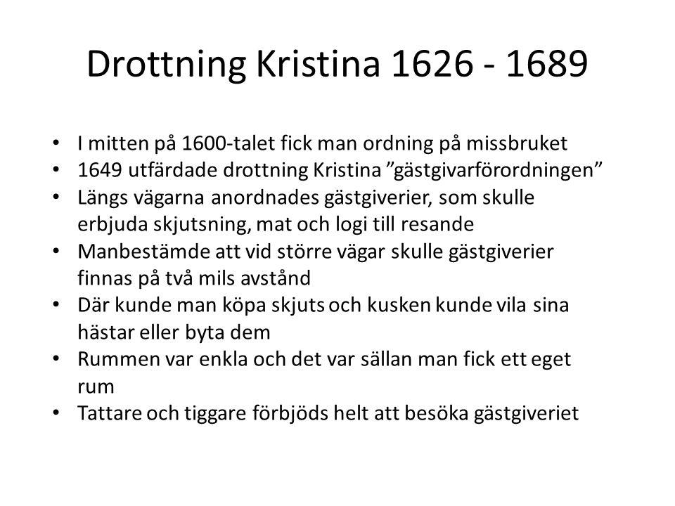 """Drottning Kristina 1626 - 1689 I mitten på 1600-talet fick man ordning på missbruket 1649 utfärdade drottning Kristina """"gästgivarförordningen"""" Längs v"""