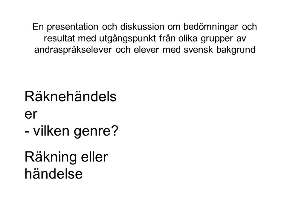 En presentation och diskussion om bedömningar och resultat med utgångspunkt från olika grupper av andraspråkselever och elever med svensk bakgrund Räk