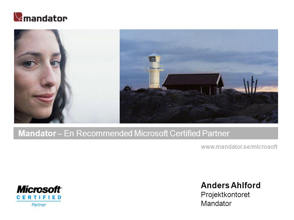 www.mandator.se/microsoft Mandator – En Recommended Microsoft Certified Partner Anders Ahlford Projektkontoret Mandator