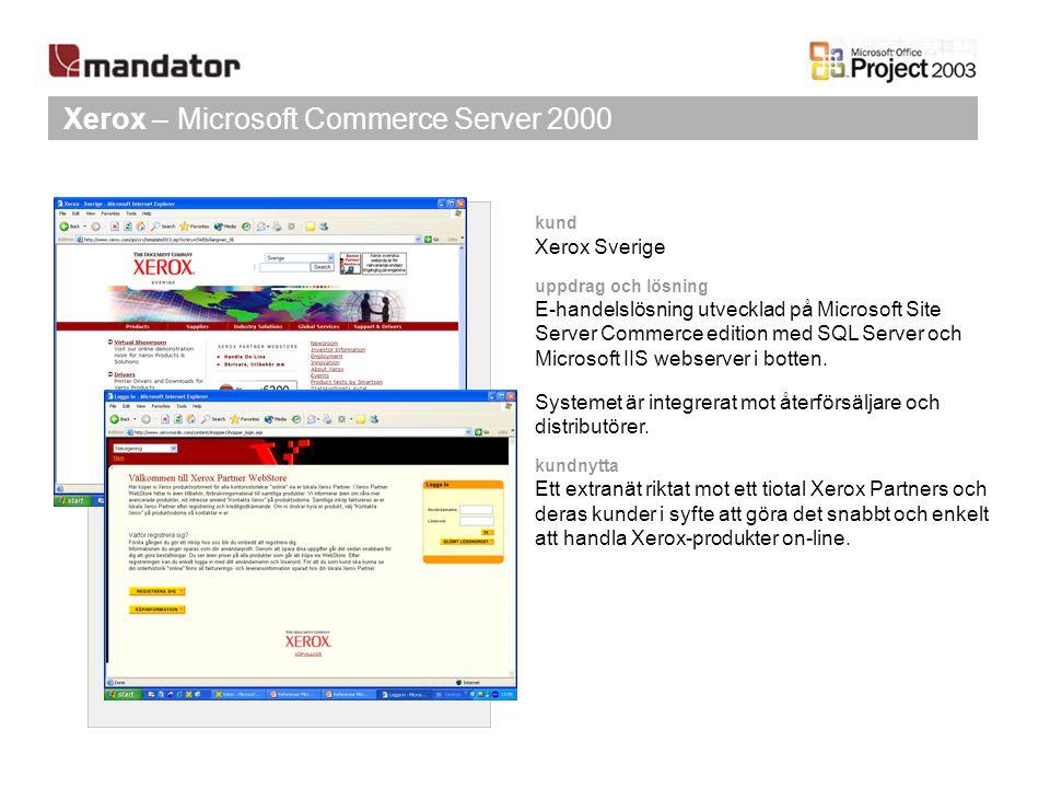 Xerox – Microsoft Commerce Server 2000 kund Xerox Sverige uppdrag och lösning E-handelslösning utvecklad på Microsoft Site Server Commerce edition med