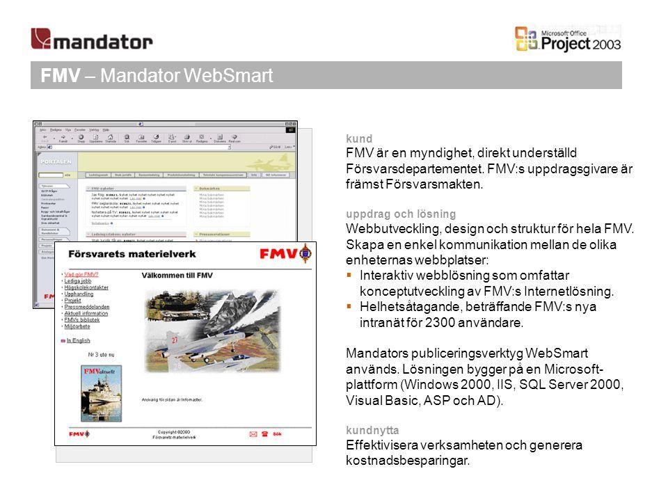 FMV – Mandator WebSmart kund FMV är en myndighet, direkt underställd Försvarsdepartementet. FMV:s uppdragsgivare är främst Försvarsmakten. uppdrag och