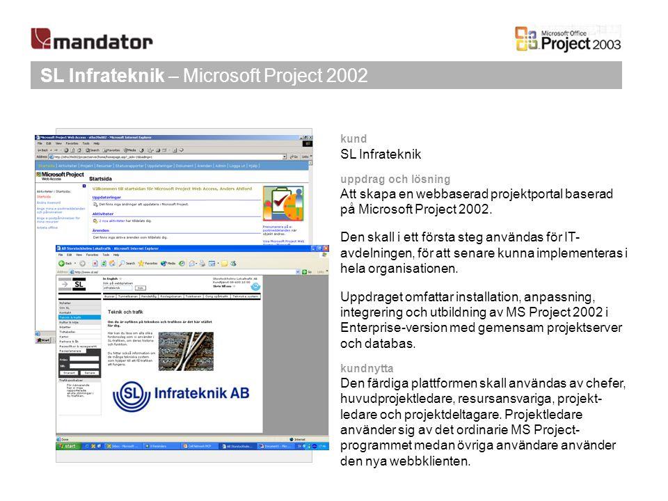 SL Infrateknik – Microsoft Project 2002 kund SL Infrateknik uppdrag och lösning Att skapa en webbaserad projektportal baserad på Microsoft Project 200