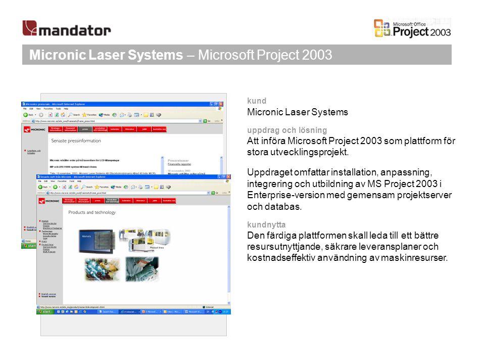 Micronic Laser Systems – Microsoft Project 2003 kund Micronic Laser Systems uppdrag och lösning Att införa Microsoft Project 2003 som plattform för st