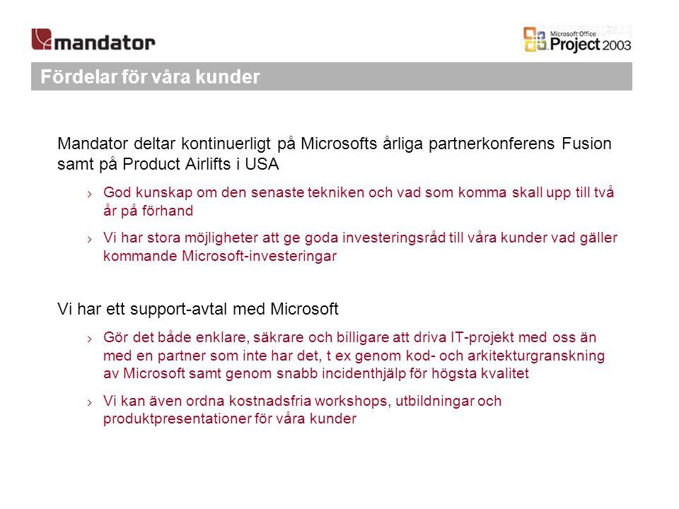 Fördelar för våra kunder Mandator deltar kontinuerligt på Microsofts årliga partnerkonferens Fusion samt på Product Airlifts i USA God kunskap om den