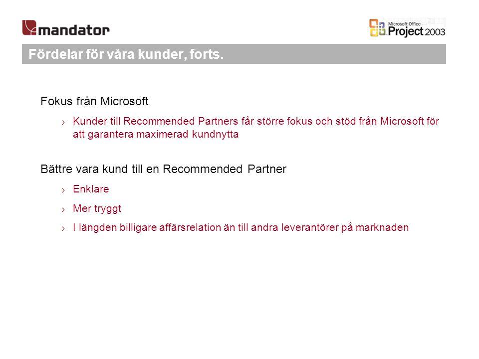Fördelar för våra kunder, forts. Fokus från Microsoft Kunder till Recommended Partners får större fokus och stöd från Microsoft för att garantera maxi