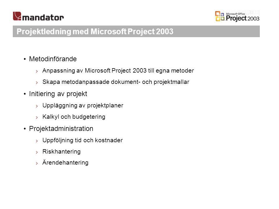 Projektledning med Microsoft Project 2003 Metodinförande Anpassning av Microsoft Project 2003 till egna metoder Skapa metodanpassade dokument- och pro