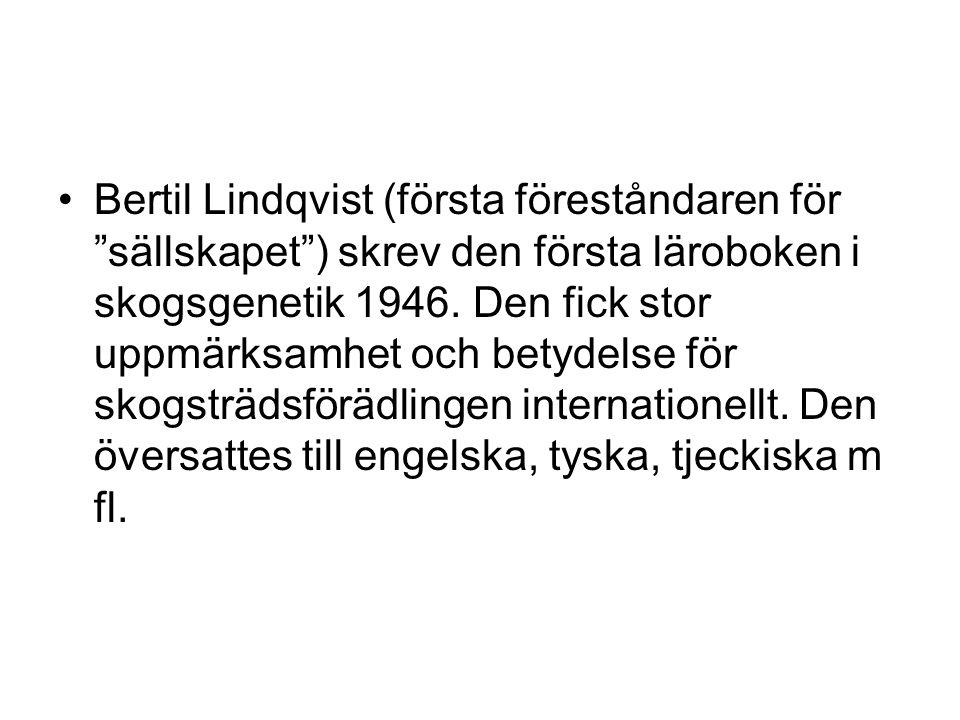"""Bertil Lindqvist (första föreståndaren för """"sällskapet"""") skrev den första läroboken i skogsgenetik 1946. Den fick stor uppmärksamhet och betydelse för"""