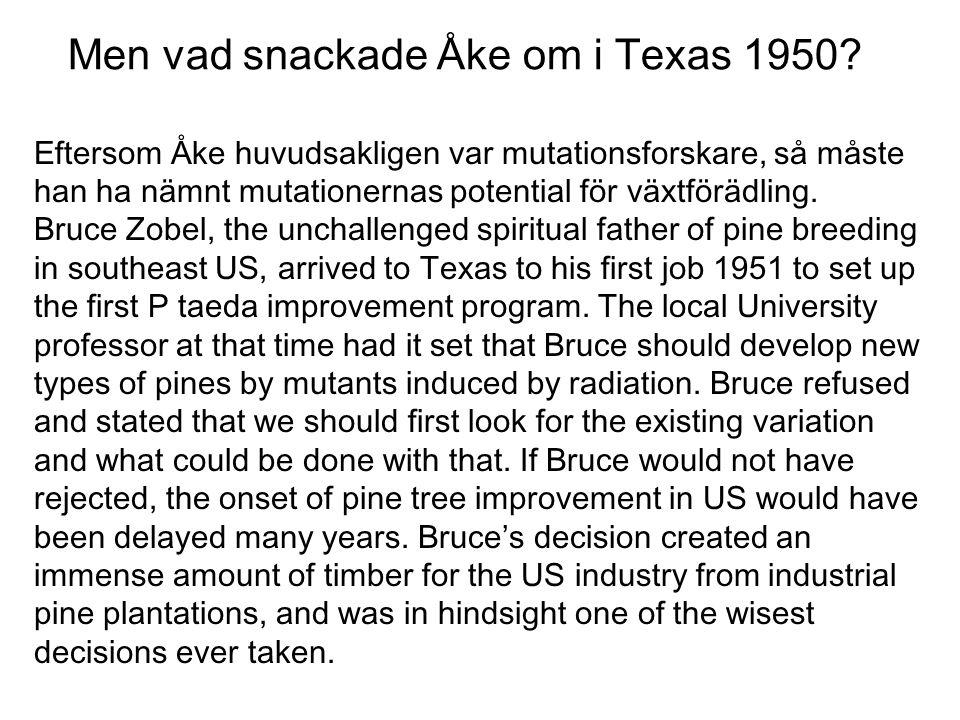 Men vad snackade Åke om i Texas 1950? Eftersom Åke huvudsakligen var mutationsforskare, så måste han ha nämnt mutationernas potential för växtförädlin