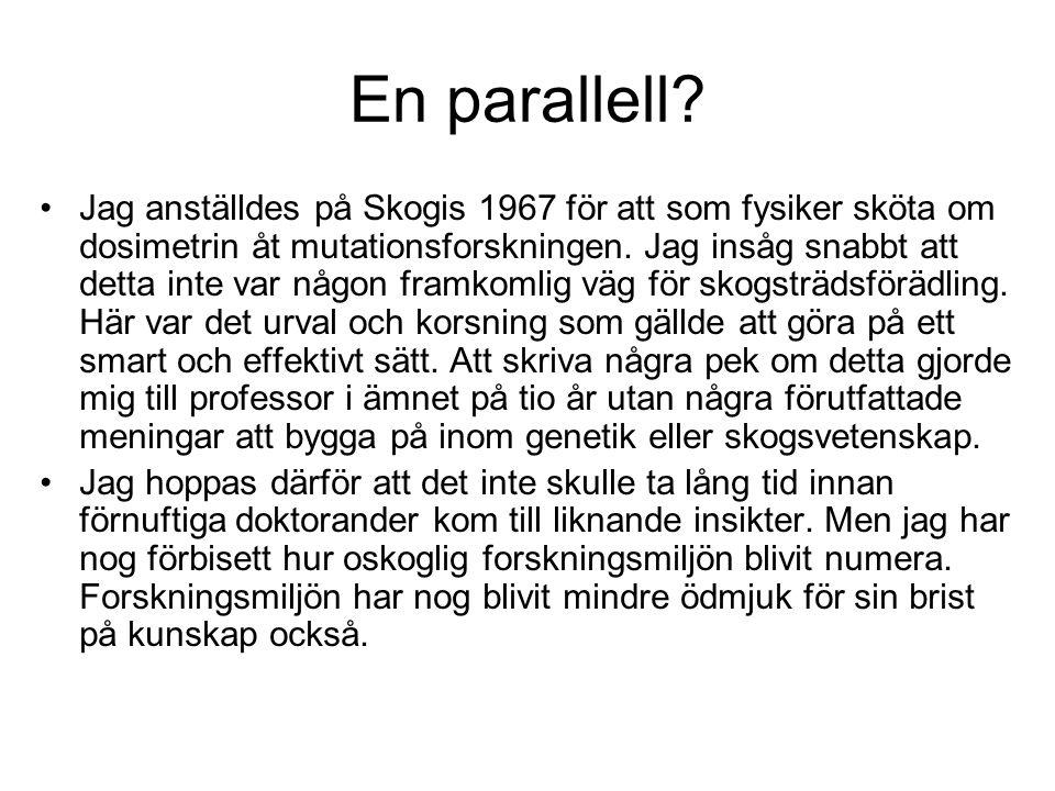 En parallell? Jag anställdes på Skogis 1967 för att som fysiker sköta om dosimetrin åt mutationsforskningen. Jag insåg snabbt att detta inte var någon