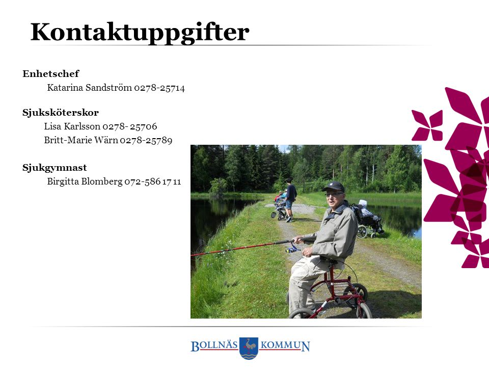 Kontaktuppgifter Enhetschef Katarina Sandström 0278-25714 Sjuksköterskor Lisa Karlsson 0278- 25706 Britt-Marie Wärn 0278-25789 Sjukgymnast Birgitta Bl