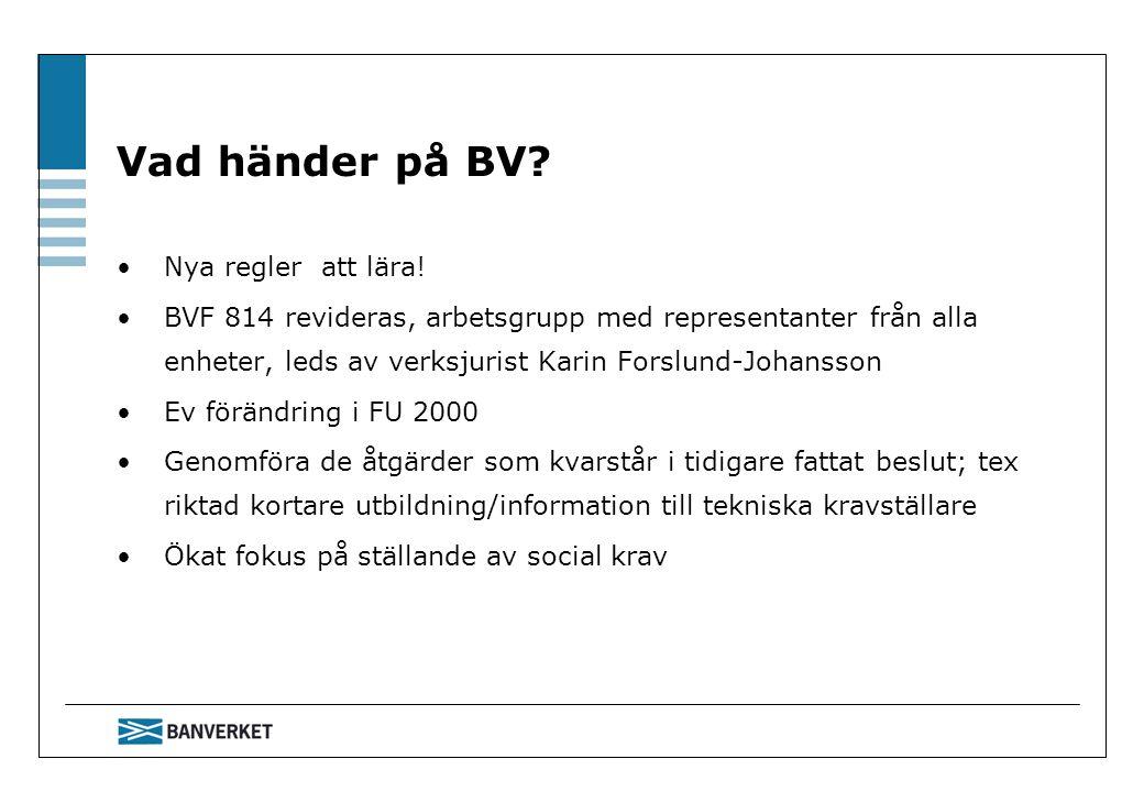 Vad händer på BV? Nya regler att lära! BVF 814 revideras, arbetsgrupp med representanter från alla enheter, leds av verksjurist Karin Forslund-Johanss