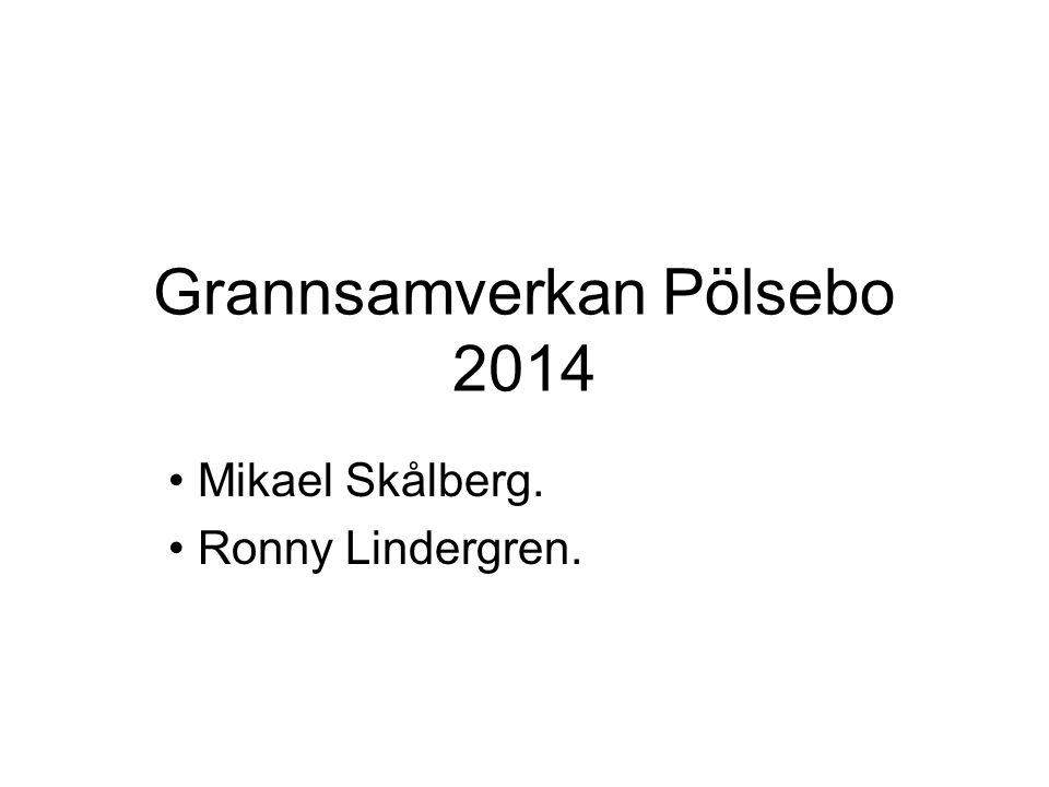 Grannsamverkan Pölsebo 2014 Mikael Skålberg. Ronny Lindergren.