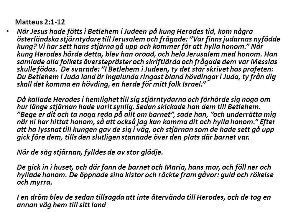 """Matteus 2:1-12 När Jesus hade fötts i Betlehem i Judeen på kung Herodes tid, kom några österländska stjärntydare till Jerusalem och frågade: """"Var finn"""