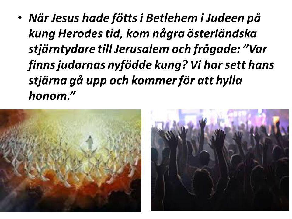 """När Jesus hade fötts i Betlehem i Judeen på kung Herodes tid, kom några österländska stjärntydare till Jerusalem och frågade: """"Var finns judarnas nyfö"""